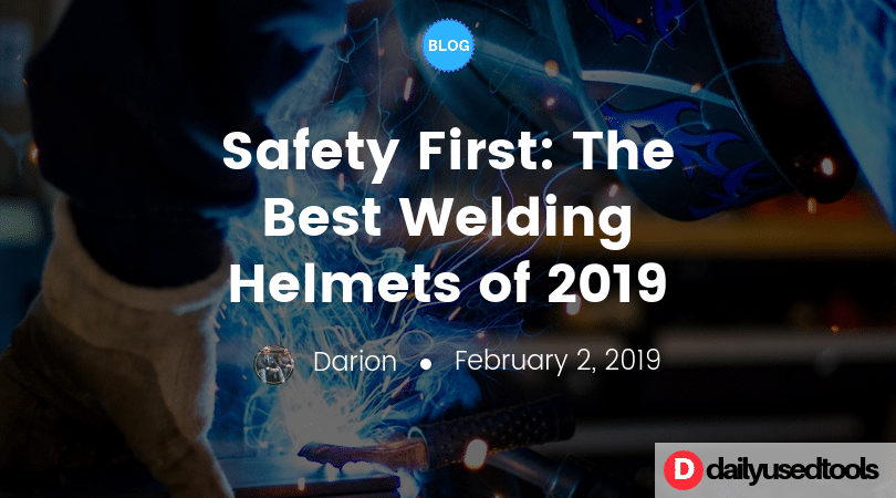 best welding helmets of 2019